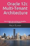 Oracle 12c Multi-Tenant Architecture: How Oracle's new architecture simplifies database consolidation!