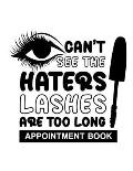 Can't See the Haters Lashes Are Too Long: Undated Appointment Book - Schedule Organizer Notebook for Lash Extension Technician - Weekly Layout Showing
