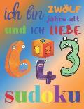 Ich bin zw?lf Jahre alt und ich liebe Sudoku: Das ultimative Sudoku-R?tselbuch f?r zw?lfj?hrige Kinder. Einfaches Level Sudoku