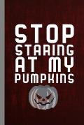 Stop Staring At Pumpkins: Hallows Eve Halloween Party All Saint's Day Celebration Gift For Celebrant And Trick Or Treat (6x9) Dot Grid Noteboo