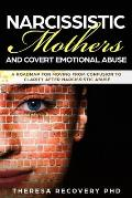 Narcissistic Mother and Covert Emotional Abuse: a Roadmap for Moving from Confusion to Clarity after Narcissistic Abuse
