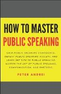 How to Master Public Speaking: Gain public speaking confidence, defeat public speaking anxiety, and learn 297 tips to public speaking. Master the art
