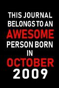 This Journal belongs to an Awesome Person Born in October 2009: Blank Line Journal, Notebook or Diary is Perfect for the October Borns. Makes an Aweso