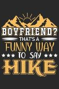 Boyfriend? That's a Funny Way to say Hike: Best gift for those people who love hiking and to write their hiking memories in Notebook