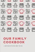 Our Family Cookbook: Blank Recipe Journal with Prompted Template Pages to Write In and Preserve your Favorite Family Recipes