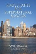 Simple Faith For Supernatural Success