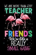 We are more than just Teacher Friends We're like a Really small gang: Flamingo Primary Composition Notebook, Flamingo Handwriting Practice Paper ABC K
