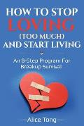 How to stop loving (too much) and start living: An 8-step program for breakup survival