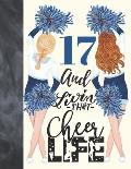 17 And Livin That Cheer Life: Cheerleading Gift For Teen Girls Age 17 Years Old - Art Sketchbook Sketchpad Activity Book For Kids To Draw And Sketch