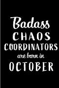 Badass Chaos Coordinators Are Born In October: Blank Line Funny Journal, Notebook or Diary is Perfect Gift for the October Born. Makes an Awesome Birt