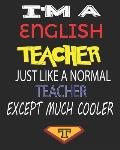 I'm a English Teacher Just Like a Normal Teacher Except Much Cooler: Weekly and Monthly Teacher Planner Academic Year Lesson Plan and Record Book for