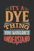 It's A Dye Thing You Wouldn't Understand: Want To Create An Emotional Moment For A Dye Family Member ? Show The Dye's You Care With This Personal Cust