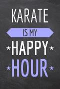 Karate is my Happy Hour: Karate Notebook, Planner or Journal - Size 6 x 9 - 110 Dot Grid Pages - Office Equipment, Supplies, Gear -Funny Karate