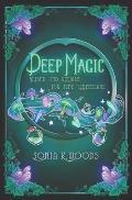 Deep Magic: Zauber und Rituale f?r jede Lebenslage