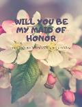 Will you be my Maid of Honor: Easy to Use Wedding Planner 8.5 x11