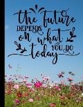 The Future Depends On What You Do Today: Daily Planner Hourly Appointment Book Schedule Organizer Personal Or Professional Use 52 Weeks