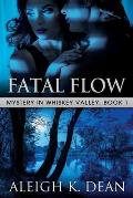 Fatal Flow: Mystery in Whiskey Valley, Book 1