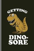 Getting Dino-sore: For Dinosaurs Animal Lovers Cute Animal Composition Book Smiley Sayings Funny Vet Tech Veterinarian Animal Rescue Sarc