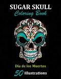 Sugar Skull Coloring Book: D?a de los Muertos: 50 Illustrations Day of the Dead Art & Craft Activity for Women, Adult, Teen - Marker Safe - Fun G