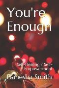 You're Enough: Self-Healing / Self-Empowerment