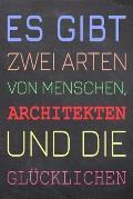 Es gibt zwei Arten von Menschen, Architekten und die Gl?cklichen: Architekt Punktraster Notizbuch, Notizheft oder Schreibheft - 110 Seiten A5 - B?ro E