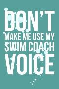 Don't Make Me Use My Swim Coach Voice: 6x9 Lined Notebook/Journal Funny Gift Idea For Swimming Coaches