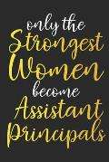 Only The Strongest Women Become Assistant Principals: Thank You Appreciation Gift for School Assistant Principals Notebook Journal Diary, best assista