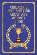 Children's Seek and Find Creativity Activity Book: Fun for Children, helps their development in Drawing/Writing/Finding and Colouring-in Book for 6 -