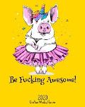 Be Fucking Awesome - 2020 One Year Weekly Planner: Dancing Party Pig NSFW Planner - Naughty, Irreverent and Fun - just like you - 1 yr Motivational We