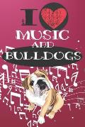 I Love Music and Bulldogs: Cute Dog and Music Lover Journal / Notebook / Diary Perfect for Birthday Card Present or Christmas Gift Great for kids