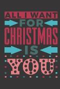 All I want for Christmas is you: Cute romantic love quote notebook for Christmas. Great gift for girlfriend, boyfriend or the love of your life.