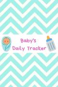 Baby's Daily Tracker: Book To Track & Record Sleep, Breastfeeding, Diapers of Newborn Babies: Perfect Gift For New Mothers & Nannies