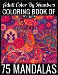 Adult Color By Numbers Coloring Book of Mandalas Volume 2: 8.5x11-140 Page - 75 Mandalas Numbers coloring book