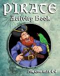 Pirate Activity Book For Kids Ages 4-8: Fun Pirate Activity Book With Mazes, Coloring Pages, Sudoku, Dot To Dots And More