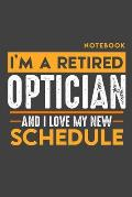 Notebook OPTICIAN: I'm a retired OPTICIAN and I love my new Schedule - 120 blank Pages - 6 x 9 - Retirement Journal