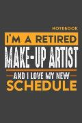 Notebook MAKE UP ARTIST: I'm a retired MAKE UP ARTIST and I love my new Schedule - 120 blank Pages - 6 x 9 - Retirement Journal