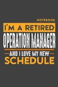 Notebook OPERATION MANAGER: I'm a retired OPERATION MANAGER and I love my new Schedule - 120 blank Pages - 6 x 9 - Retirement Journal