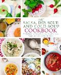 The Salsa, Dip, Soup, and Cold Soup Cookbook: 50 Delicious Salsa Recipes, Dip Recipes, Soup, and Gazpacho Recipes (2nd Edition)