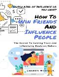 How To Win To Friends And Influence People: Which Kind of Influence Do You Have? The Secret To Gaining Trust And Influencing Decision Makers