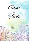 Gym and Tonic: Funny Gym Diary, Record Exercises, Sets, Reps, Weight, Cardio For Each Day - Awesome Gym Lover Gift