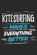 Kitesurfing Makes Everything Better: Funny Cool Kitesurfing Journal - Notebook - Workbook - Diary - Planner - 6x9 - 120 Blank Paper Pages With An Awes