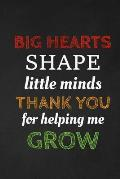 Big Hearts Shape Little Minds Thank You For Helping Me Grow: Thank you gift for teacher Great for Teacher Appreciation