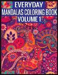 Everyday Mandalas Coloring Book Volume 1: Adult Coloring Book