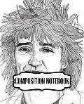 Composition Notebook: Rod Stewart British Rock Singer Songwriter Best-Selling Music Artists Of All Time Great American Songbook Billboard Ho