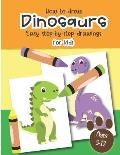 How to Draw Dinosaurs Easy step-by-step drawings for kids Ages 5-12: Fun for boys and girls, PreK, Kindergarten, First and Second grade