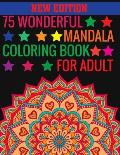 75 Wonderful Mandalas Coloring Book For Adult: 75 Wonderful Mandalas Coloring Book: 140 Page with one side 75 mandalas