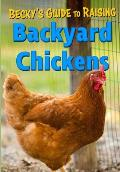 Becky's Guide To Raising Backyard Chickens