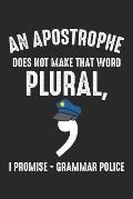 An Apostrophe does not make that word Plural, I Promise - Grammar Police: Grammatik Witzlehrer Polizeisprache Notizbuch gepunktet DIN A5 - 120 Seiten