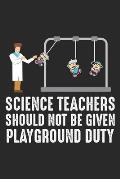 Science Teacher should not be given playground duty: Wissenschaft Lehrer Lustiger Spielplatz Kinder Notizbuch gepunktet DIN A5 - 120 Seiten f?r Notize