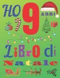 Ho 9 anni Libro di Natale: Il diario di Natale e il quaderno di schizzi per bambini di nove anni